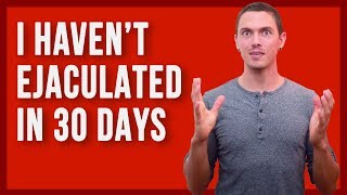Sex Without Ejaculation for 30 Days - (What to expect if you try this)