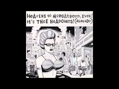 Thee Headcoats - Heavens to Murgatroyd (full)