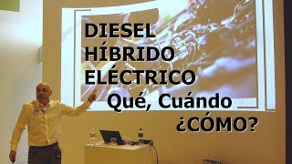 EVOLUCIÓN: Del DIESEL al HÍBRIDO y ELÉCTRICO: Una visión a 10 años - Conferencia JF Calero