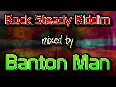 Rock Steady Riddim mixed by Banton Man