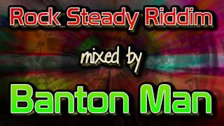 Rock Steady Riddim mixed by Banton Man