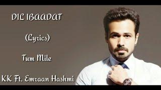DIL IBAADAT Full Song  (Lyrics) ▪ Tum Mile ▪ KK ▪ Emraan Hashmi & Soha Ali Khan ▪ Pritam ▪ Shayeed Q