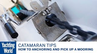Catamaran sailing techniques Part 3 -  Anchoring and picking up a mooring