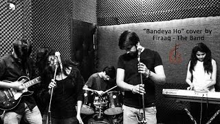 Bandeya Ho | OST Khuda Ke Liye | Cover by Firaaq - The Band