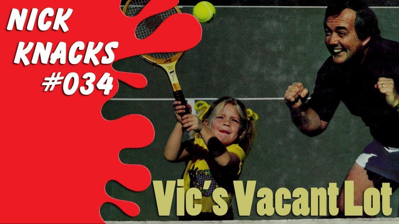 Vic's Vacant Lot - Nick Knacks Episode #034