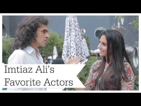 Who are Imtiaz Ali's Favorite Actors?