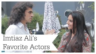 INTERVIEW | Who are Imtiaz Ali's Favorite Actors?