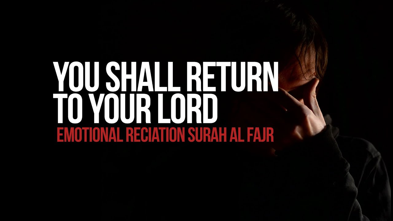 Return To Your Lord - Emotional Reciation Surah Al Fajr