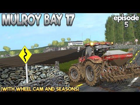 Mulroy Bay 17 - Farming Simulator 17 -  Ep.5 (with Wheel Cam & Seasons Mod)