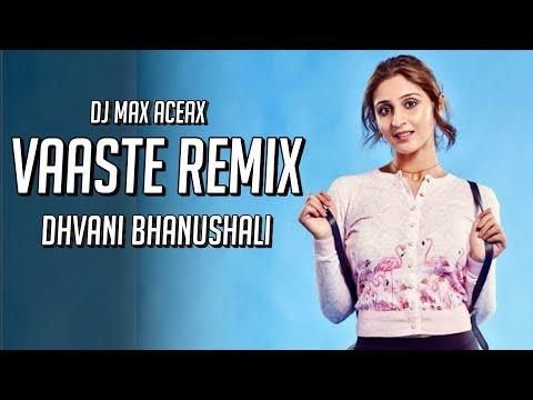 Vaaste - Dhvani Bhanushali & Nikhil D'Souza (Remix) | DJ Max Aceax | Vaaste Song Remix