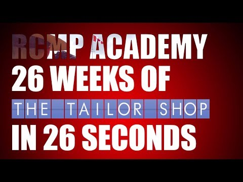 RCMP Academy: 26 Weeks Of The Tailor Shop In 26 Seconds