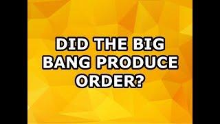 Did the Big Bang Produce Order?