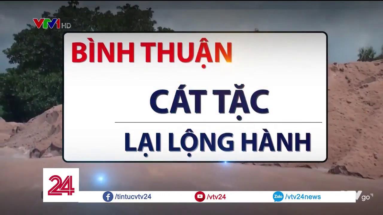 Tiêu điểm: Bình Thuận – Cát tặc lại lộng hành - Tin Tức VTV24