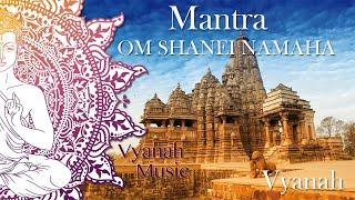 MANTRA-OM SHANEI NAMAHA - VYANAH