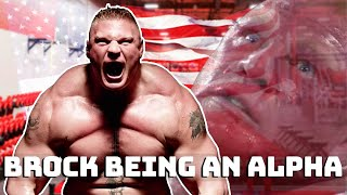 Brock Lesnar being ALPHA