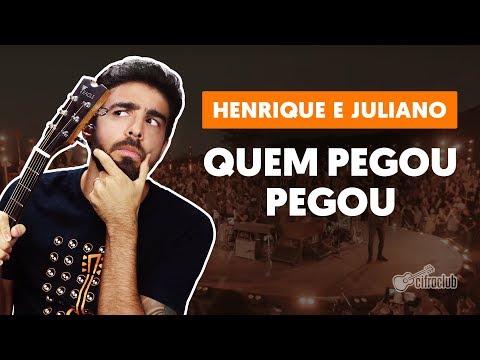 QUEM PEGOU, PEGOU - Henrique e Juliano (versão completa) | Como tocar no violão