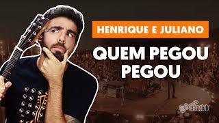 Baixar QUEM PEGOU, PEGOU - Henrique e Juliano (versão completa)   Como tocar no violão