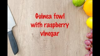How to cook - Guinea fowl with raspberry vinegar