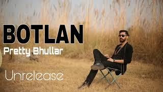 Botlan   Pretty Bhullar   Unrealeased Song   Latest Punjabi Song  