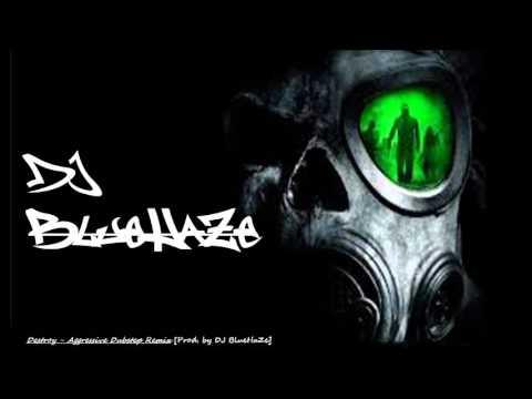 Destroy - Aggressive Dubstep Remix [Prod. by DJ BlueHaZe]