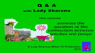 Lady Sharona's Q & A - Witches and Frogs