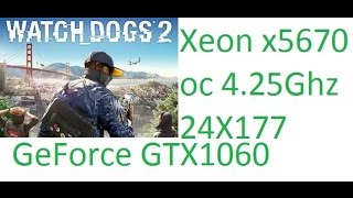Watch Dogs 2 - Xeon x5670 4.25Ghz - GTX 1060