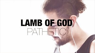 Pathetic - Lamb Of God (Vocal Cover) - Maldos