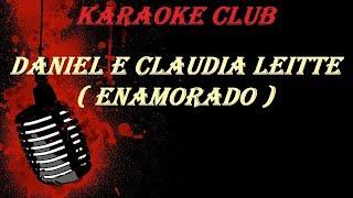 DANIEL E CLAUDIA LEITE - ENAMORADO ( KARAOKE )