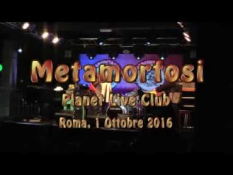 Metamorfosi    Roma -Planet Live Club Ottobre 2016