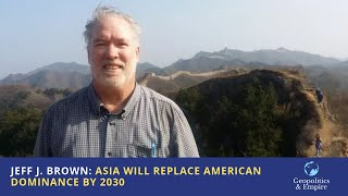 Jeff J. Brown: Asia Will Replace American Dominance by 2030