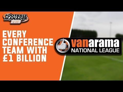 Every Non-League Team With £1,000,000,000 - Football Manager 2018 Experiment