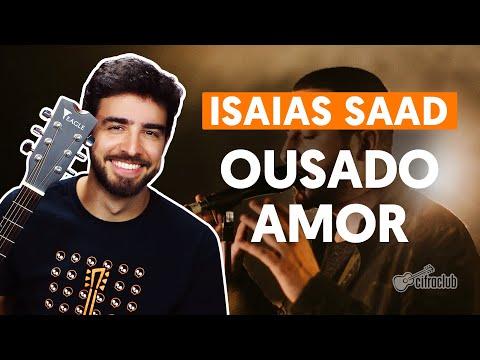 Como tocar no violão: OUSADO AMOR - Isaias Saad versão completa