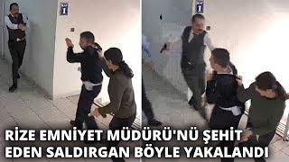 Rize Emniyet Müdürü'nü şehit eden saldırgan böyle yakalandı
