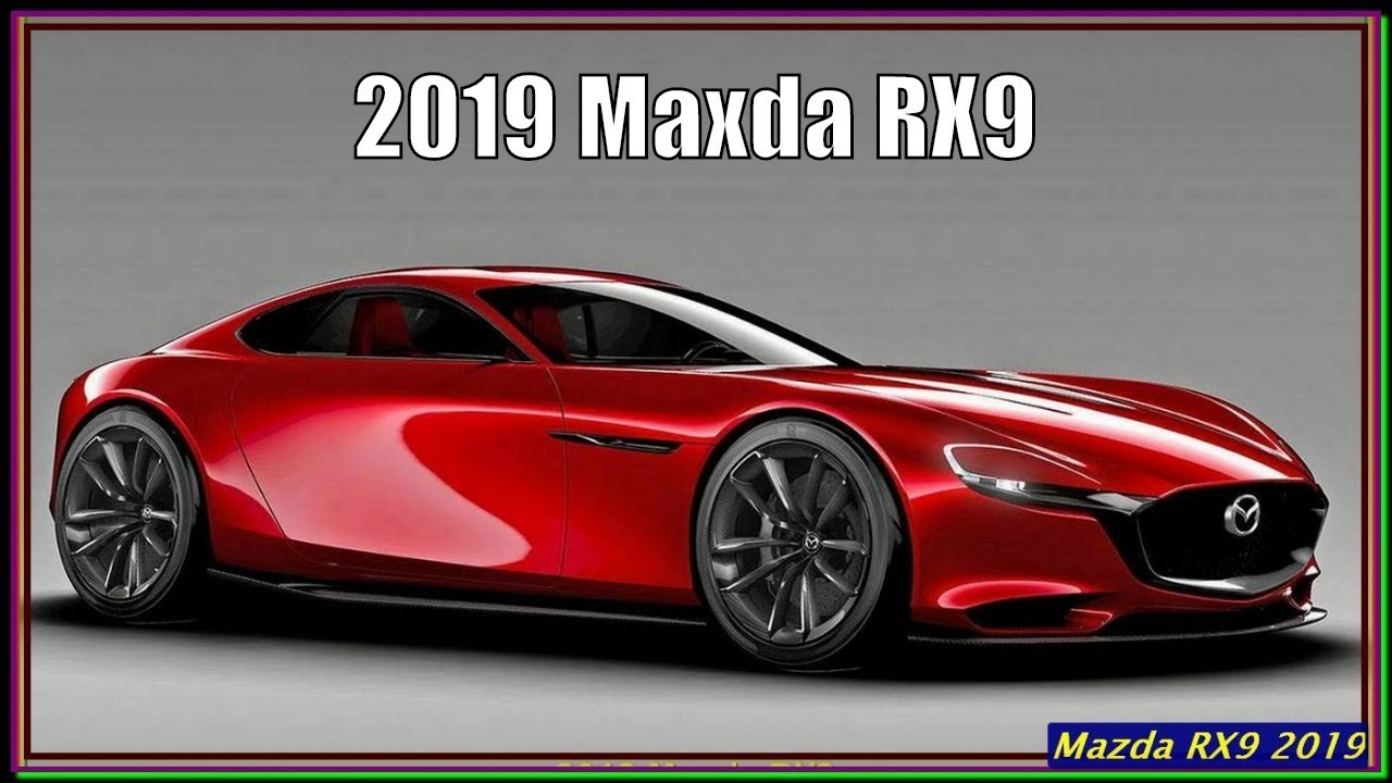Maxda Rx9 2019 New 2019 Mazda Rx9 Review Interior Exterior