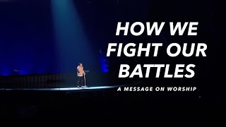 How We Fight Our Battles (A message on worship)
