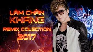 Lâm Chấn Khang Remix 2017 - Những Ca Khúc Remix Hay Nhất Của Lâm Chấn Khang 2017