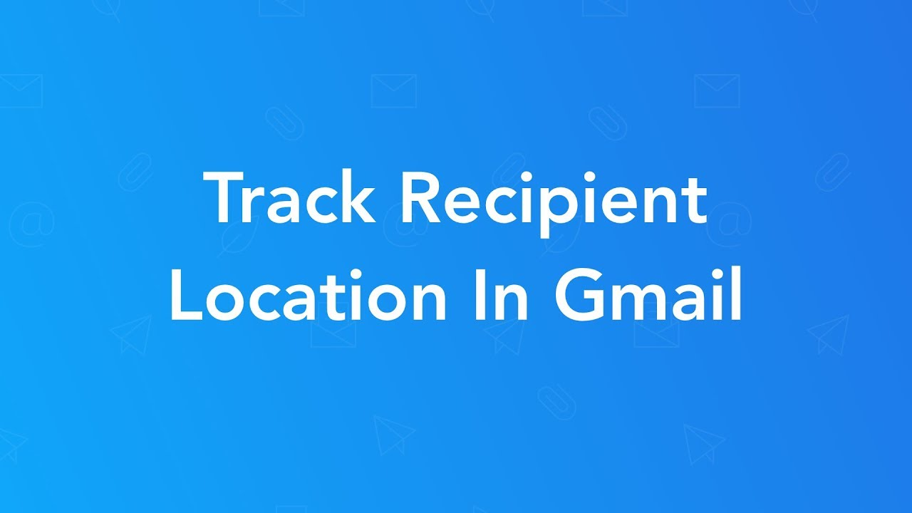 Gmail Location Tracking - Track Location Of Recipients In Gmail (Email  Tracker)