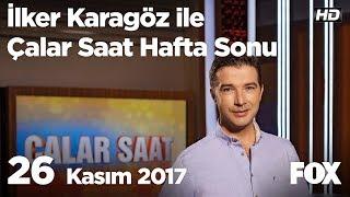 26 Kasım 2017 İlker Karagöz ile Çalar Saat Hafta Sonu