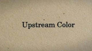 "ND/NF: Shane Carruth on the Title of ""Upstream Color"""