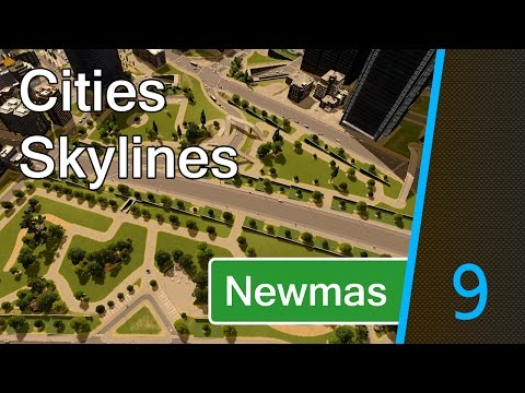 Cities Skylines: Newmas - Part 9 [A Central-ish Park]
