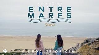 Entremares - Dímelo (Videoclip Oficial)