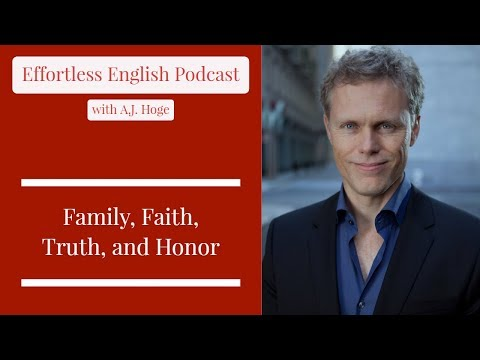Family, Faith, Truth, and Honor || Effortless English Podcast with A.J. Hoge