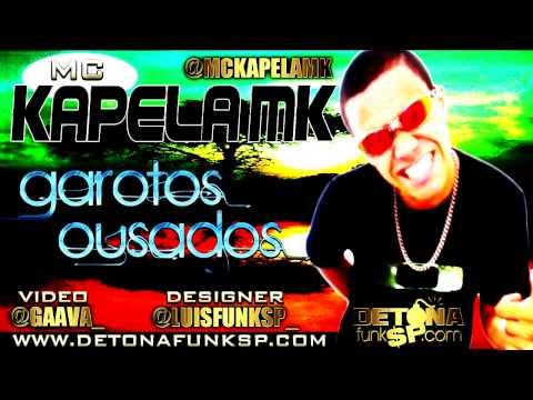 MC KAPELA MK - GAROTOS OUSADOS ♪ ' DJ JORGIN MIX ' DETONAFUNKSP.COM