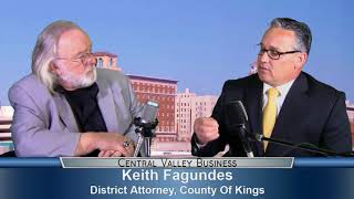 Keith Fagundes, County of Kings District Attorney, on Central Valley Business