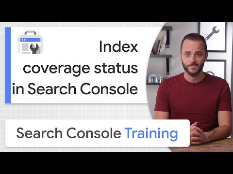 Index coverage status in Search Console - Google Search Console Training
