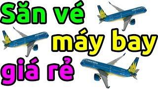 Hướng dẫn săn vé máy bay giá rẻ