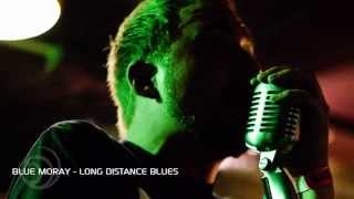 Blue Moray - Long Distance Blues