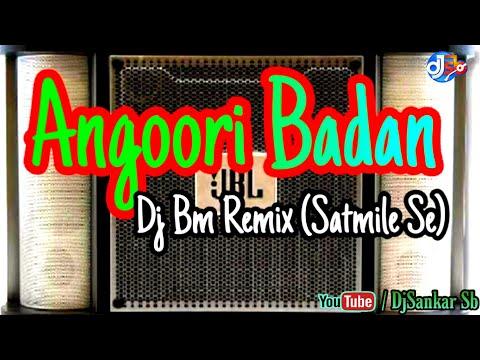 Angoori Badan (Ca20 2000W Dot Competition Mix-2019) Dj Bm