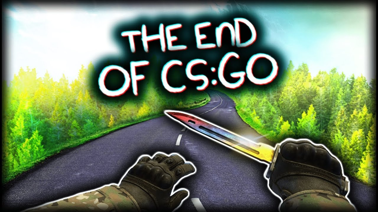 THE END OF CS:GO (for now)