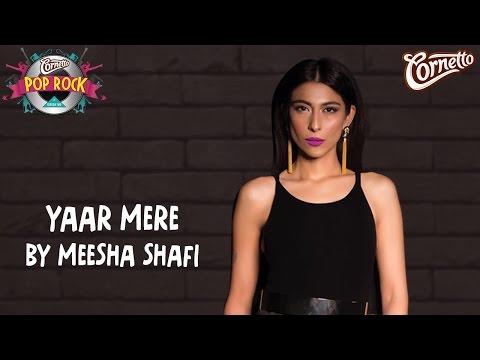 Yaar Mere by Meesha Shafi #CornettoPopRock2